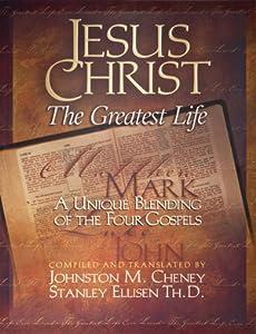 Jesus Christ: The Greatest Life   A Unique Blending Of The Four Gospels