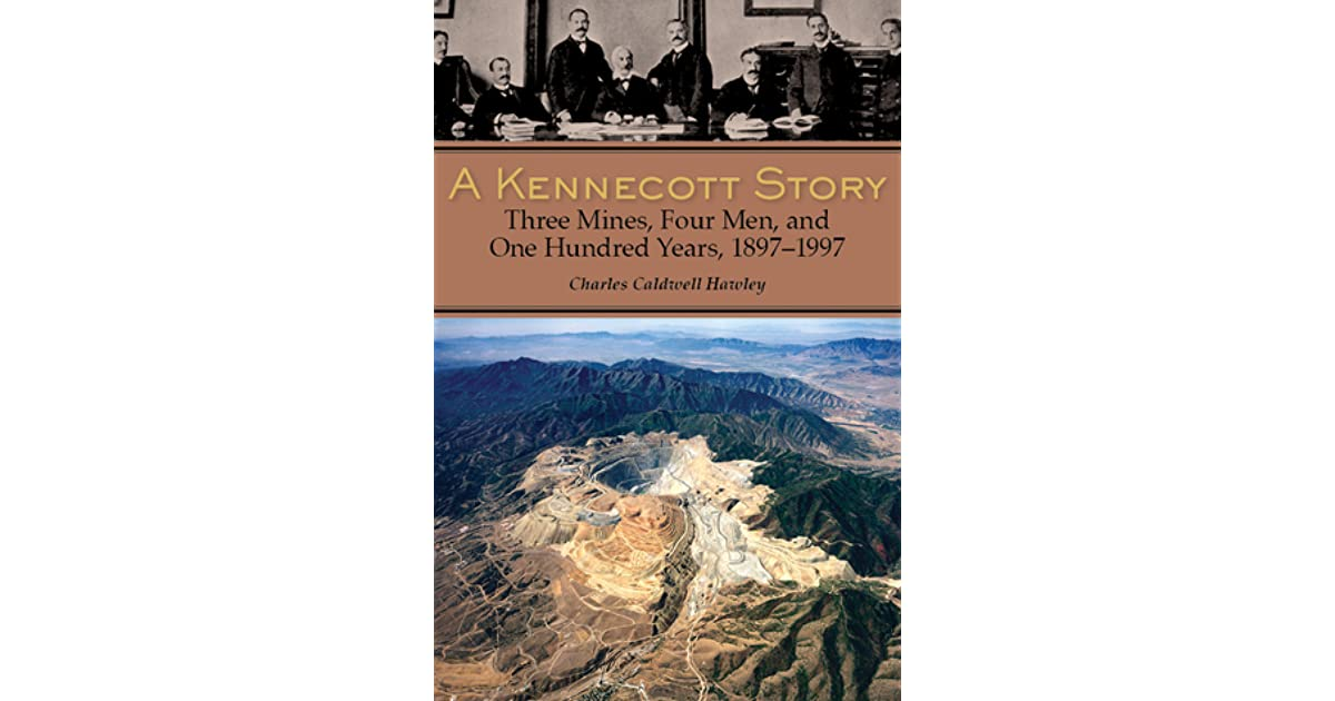 a kennecott story three mines four men and one hundred years 18871997