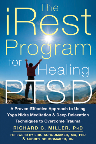 The iRest Program for Healing PTSD: A Proven-Effective Approach to Using Yoga Nidra Meditation and Deep Relaxation Techniques to Overcome Trauma