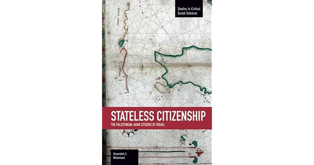 Stateless Citizenship The Palestinian Arab Citizens Of Israel By Shourideh C Molavi