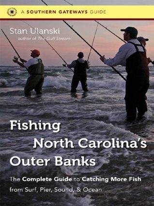 Fishing North Carolina's Outer Banks: The Complete Guide to Catching More Fish from Surf, Pier, Sound, and Ocean
