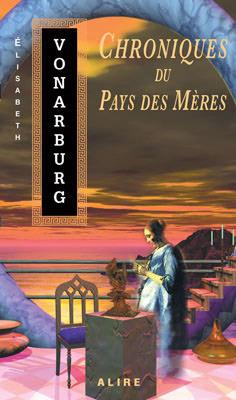 Chroniques du Pays des Mères by Élisabeth Vonarburg