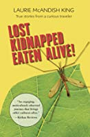 Lost, Kidnapped, Eaten Alive!: True Stories from a Curious Traveler
