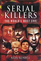 Serial Killers - The World's most evil