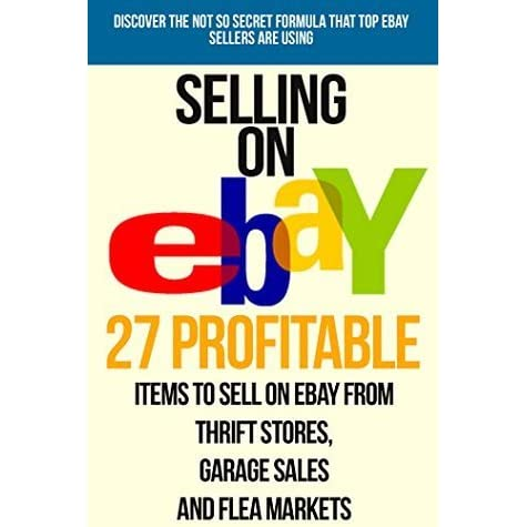 Selling On Ebay 27 Profitable Items To Sell On Ebay From Thrift Stores Garage Sales And Flea Markets By Jared Peterson