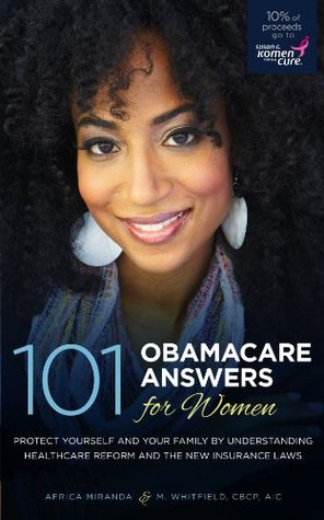 101 OBAMACARE ANSWERS for Women: Protect Yourself And Your Family By Understanding Healthcare Reform And The New Insurance Laws