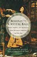 Behind the Crystal Ball: Magic, Science, and the Occult from Antiquity through the New Age