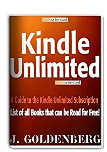Kindle Unlimited: A guide to the Kindle Unlimited Subscription and a list of books that can all be read for free! (Kindle Unlimited Books)