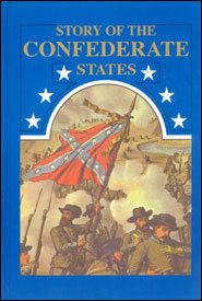The Story of the Confederate States: Or, History of the War for Southern Independence