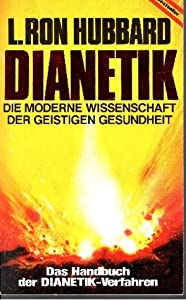 Dianetik. Die Moderne Wissenschaft Der Geistigen Gesundheit ; Das Handbuch Der Dianetik Verfahren