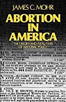Abortion in America: The Origins and Evolution of National Policy, 1800-1900 (Revised)