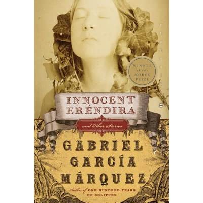 innocent erendira essay Innocent eréndira and other stories  this beautiful essay by the colombian nobel prize-winning author is one of his most lucid and stunning literary expressions.