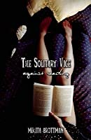 Solitary Vice: Against Reading