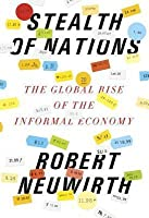 Stealth of Nations: The Global Rise of the Informal Economy