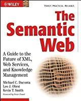 Semantic Web: A Guide to the Future of XML, Web Services, and Knowledge Management