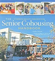 Senior Cohousing Handbook: A Community Approach to Independent Living (Revised)
