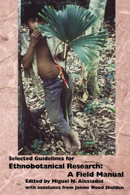 Advances in Economic Botany, Volume 10: Selected Guidelines for Ethnobotanical Research: A Field Manual