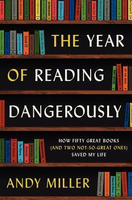 The-Year-of-Reading-Dangerously-How-Fifty-Great-Books-and-Two-Not-So-Great-Ones-Saved-My-Life