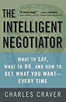 Intelligent Negotiator: What to Say, What to Do, How to Get What You Want--Every Time
