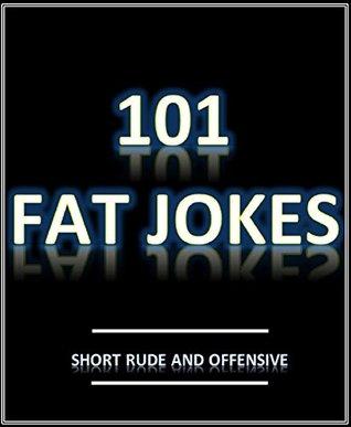 101 Fat Jokes: Short, Rude and Offensive by Short good jokes