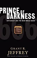 Prince of Darkness: Antichrist and the New World Order