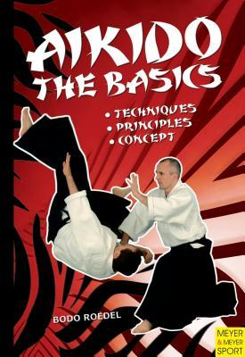Aikido The Basics Techniques Principles Concept By Bodo Roedel