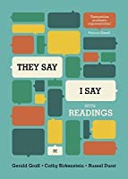 """""""they Say / I Say"""": The Moves That Matter in Academic Writing, with Readings"""