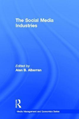 The Social Media Industries by Alan B  Albarran