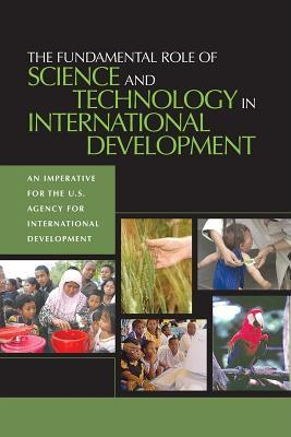 Fundamental Role of Science and Technology in International Development: An Imperative for the U.S. Agency for International Development