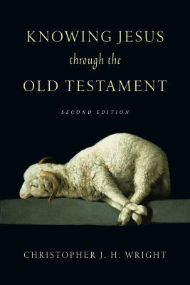 Knowing Jesus Through the Old Testament by Christopher J.H. Wright