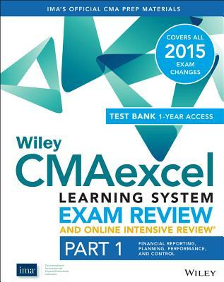Wiley Cmaexcel Learning System Exam Review and Online Intensive Review 2015 + Test Bank: Part 1, Financial Planning, Performance and Control