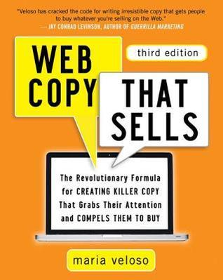 Web Copy That Sells: The Revolutionary Formula for Creating Killer Copy That Grabs Their Attention and Compels Them to Buy (Revised)