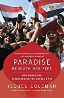 Paradise Beneath Her Feet: How Women Are Transforming the Middle East (Revised)