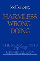 Moral Limits of the Criminal Law: Harmless Wrongdoing, Volume 4