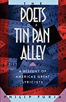 Poets of Tin Pan Alley: A History of America's Great Lyricists (Revised)