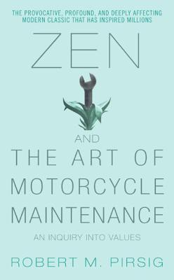 Zen and the Art of Motorcycle Maintenance: An Inquiry Into Values (Phaedrus, #1)