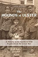 Hounds of Ulster: A History of the Northern Irish Regiments in the Great War