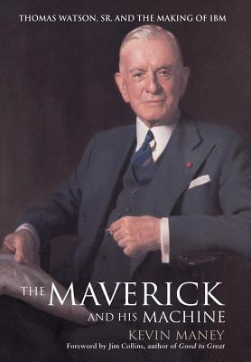 Maverick and His Machine: Thomas Watson, Sr. and the Making of IBM