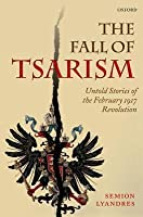 Fall of Tsarism: Untold Stories of the February 1917 Revolution