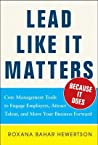 Lead Like It Matters... Because It Does: Core Leadership Tools That Engage Employees, Attract Talent, and Move Business Forward