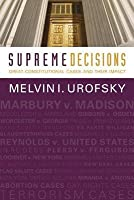 Supreme Decisions, Combined Volume: Great Constitutional Cases and Their Impact