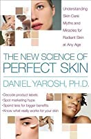 New Science of Perfect Skin: Understanding Skin Care Myths and Miracles for Radiant Skin at Any Age