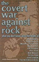 Covert War Against Rock: What You Don't Know about the Deaths of Jim Morrison, Tupac Shakur, Michael Hutchence, Brian Jones,
