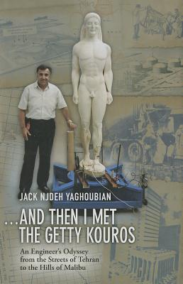 And Then I Met the Getty Kouros: An Engineer's Odyssey from the Streets of Tehran to the Hills of Malibu