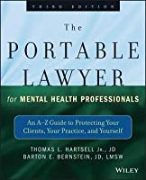 Portable Lawyer for Mental Health Professionals: An A-Z Guide to Protecting Your Clients, Your Practice, and Yourself (Revised)