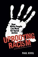 Uprooting Racism: How White People Can Work for Racial Justice