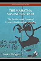 Mahatma Misunderstood: The Politics and Forms of Literary Nationalism in India