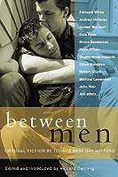 Between Men: Original Fiction by Today's Best Gay Writers