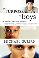 Purpose of Boys: Helping Our Sons Find Meaning, Significance, and Direction in Their Lives