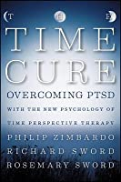 Time Cure: Overcoming Ptsd with the New Psychology of Time Perspective Therapy